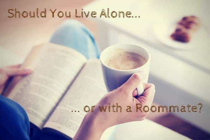 should i get a roommate or live alone?