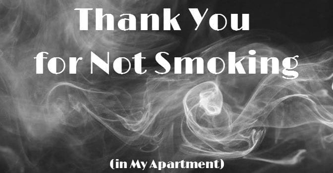 Thank You For Not Smoking (in My Apartment)